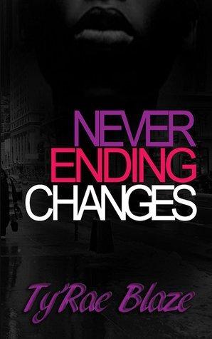 Never Ending Changes TyRae Blaze