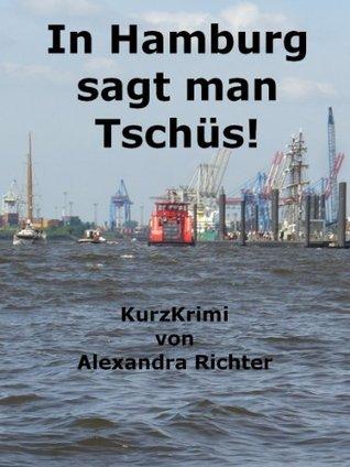 In Hamburg sagt man Tschüs!  by  Alexandra Richter