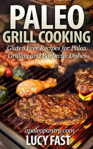 Paleo Grill Cooking: Gluten Free Recipes for Paleo Grilling and Barbecue Dishes (Paleo Diet Solution Series)  by  Lucy Fast