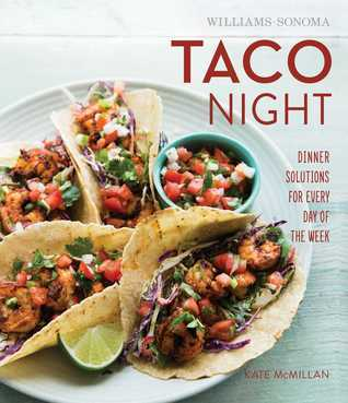 Taco Night (Williams-Sonoma)  by  Kate McMillan