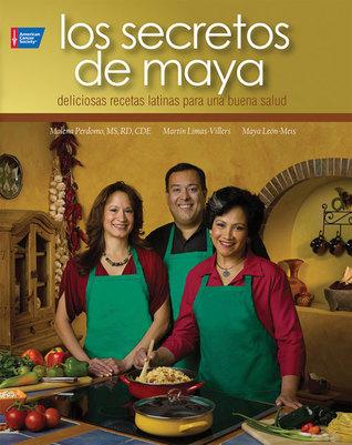 Secretos de Maya, Los: 100 Deliciosas Recetas Latinas Para La Buena Salud  by  Malena Perdomo