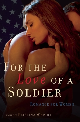 For the Love of a Soldier: Romance for Women  by  Kristina Wright