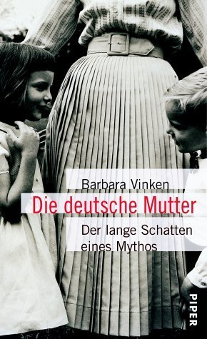 Die deutsche Mutter: Der lange Schatten eines Mythos  by  Barbara Vinken