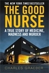 The Good Nurse: A True Story of Medicine, Madness and Murder Charles Graeber