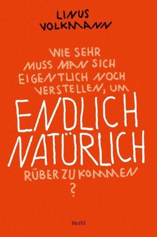Endlich Natürlich: Roman  by  Linus Volkmann