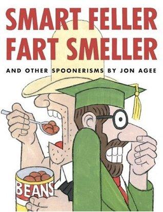Smart Feller Fart Smeller and Other Spoonerisms  by  Jon Agee