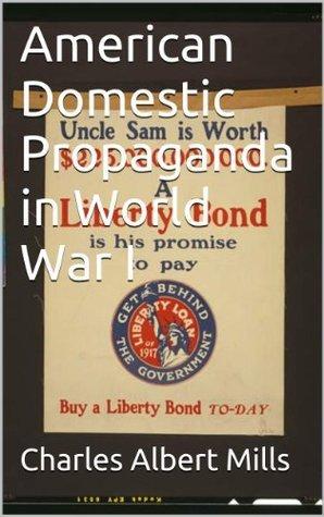 American Domestic Propaganda in World War I  by  Charles Albert Mills