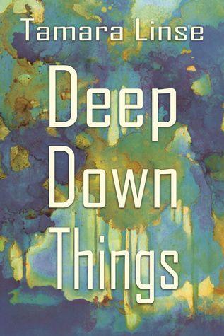 Deep Down Things  by  Tamara Linse