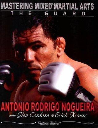 Mastering Mixed Martial Arts: The Guard Antonio Nogueira