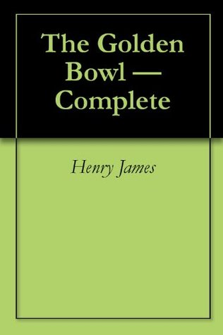 The Golden Bowl - Complete Henry James