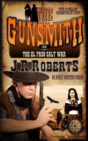 The El Paso Salt War (The Gunsmith, #39)  by  J.R. Roberts