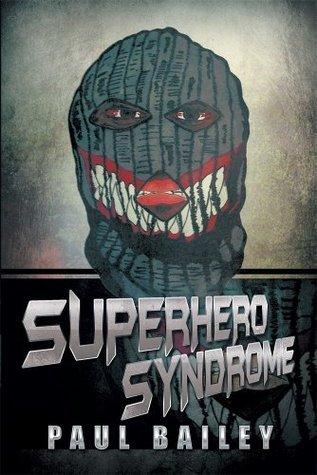 Superhero Syndrome  by  Paul    Bailey