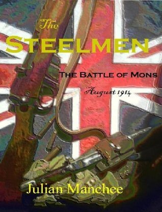 The Steelmen: The Battle of Mons, August 1914  by  Julian Manchee