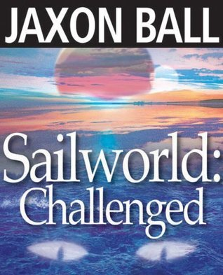 SAILWORLD: Challenged  by  Jaxon Ball