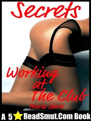 Secrets - Working at the Club - A Romance Erotica  by  Marie Shore