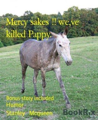 Mercy sakes !! we,ve killed Pappy.: Bonus story included Stanley Mcqueen