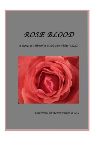 Rose Blood (A Rose A Thorn A Monster That Kills Book 1)  by  Alice Fries