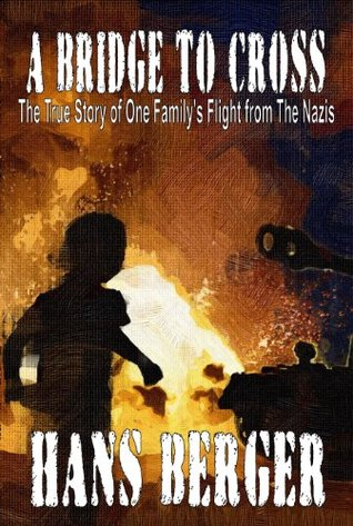 A Bridge To Cross - The True Story of One Familys Flight from The Nazis Hans Berger