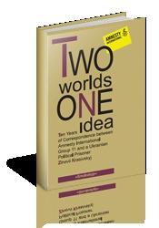 Two Worlds One Idea: Ten years of Correspondence between Amnesty International, Group 11 and a Ukrainian Prisoner Zinovii Krasivskyj  by  Zinovii Krasivskyj