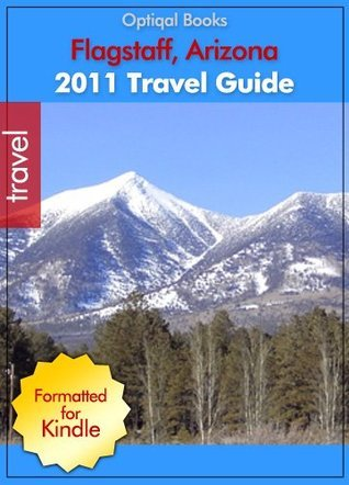 2011 - Flagstaff Arizona Quick City Travel Guide  by  Optiqal Books