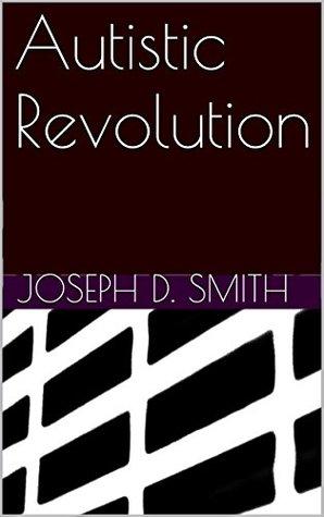 Autistic Revolution Joseph D. Smith