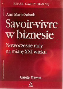 Savoir-vivre w biznesie: nowoczesne rady na miarę XXI wieku  by  Ann Marie Sabath
