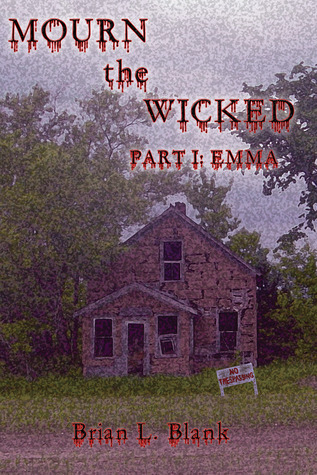 Mourn the Wicked:  Part 1: Emma  by  Brian L. Blank
