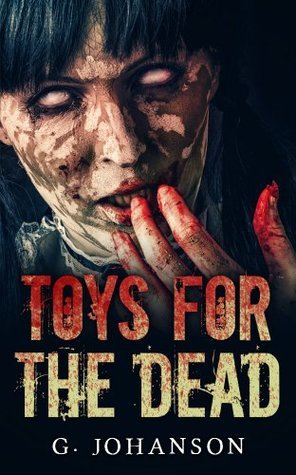 Toys for the Dead  by  G Johanson