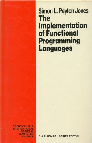 The Implementation Of Functional Programming Languages  by  Simon L. Peyton Jones