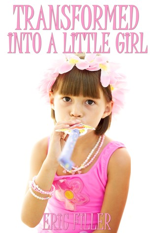 Transformed Into A Little Girl Eric Filler
