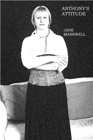 Anthonys Attitude Jane Markwell