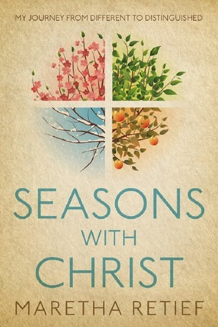 Seasons With Christ, My Journey From Different To Distinguished Maretha Retief