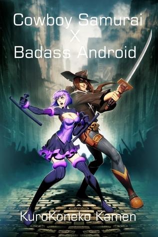 Cowboy Samurai X Badass Android  by  KuroKoneko Kamen