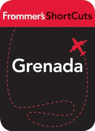 Grenada, Caribbean: Frommers ShortCuts  by  Frommers