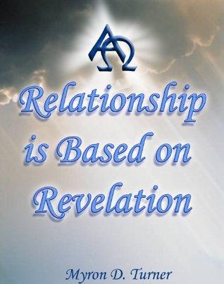 Relationship is Based on Revelation  by  Myron Turner