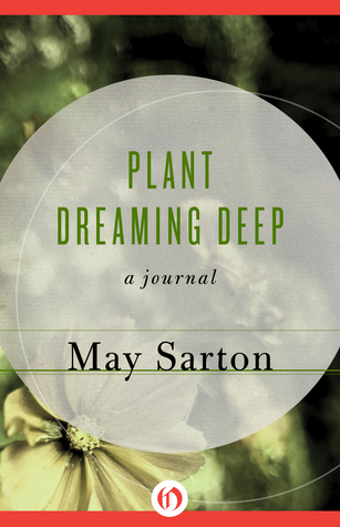 Plant Dreaming Deep: A Journal  by  May Sarton