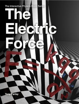 The Electric Force (The Interactive Physics Book Series) Tony Farley