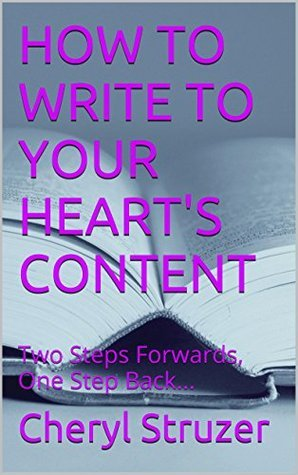 WRITING WHAT YOU NEED TO. From your heart, to the page.: Two Steps Forwards, One Step Back...  by  CHERYL STRUZER