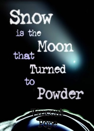 Snow is the Moon that Turned to Powder  by  Vincent Pope