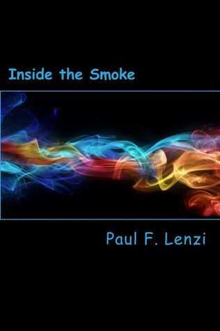 Inside the Smoke: A Centurial Collection of Poems Paul Lenzi