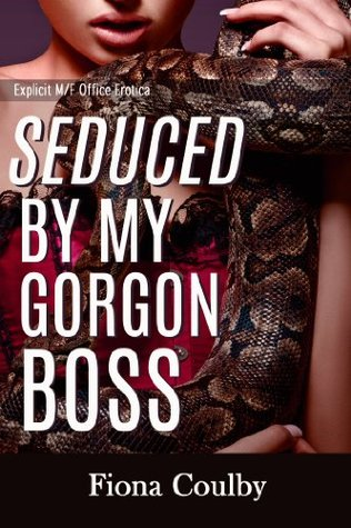 Seduced My Gorgon Boss: Explicit M/F Office Erotica by Fiona Coulby