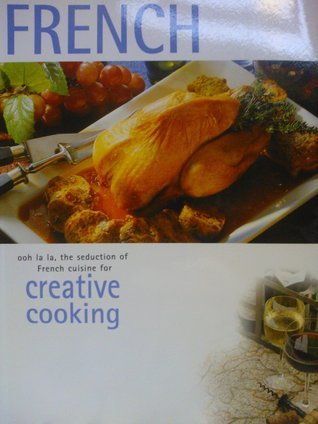 French: Ooh la la, the seduction of French cuisine for Creative Cooking Rebo Publishers