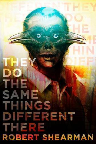 They Do the Same Things Different There  by  Robert Shearman