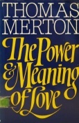 The Power and Meaning of Love Thomas Merton