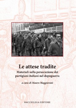 Le attese tradite: Materiali sulla persecuzione dei partigiani italiani nel dopoguerra  by  Mauro Maggiorani