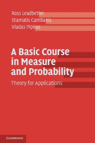 A Basic Course in Measure and Probability: Theory for Applications  by  Ross Leadbetter