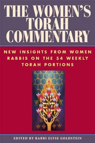 The Womens Torah Commentary: New Insights from Women Rabbis on the 54 Weekly Torah Portions Elyse Goldstein