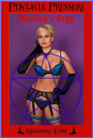 Marilyns Orgy: A Paranormal Group Sex Erotica Story  by  Kassandra Stone