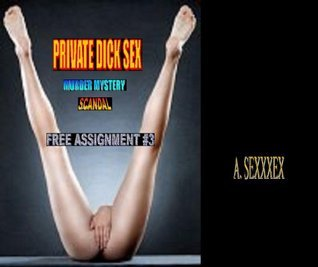 PRIVATE DICK SEX SCANDAL MURDER MYSTERY- FREE ASSIGNMENT # 3 A. SEXXXEX