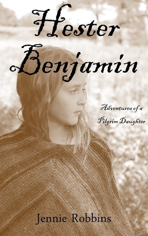 Hester Benjamin: Adventures of a Pilgrim Daughter  by  Jennie Robbins